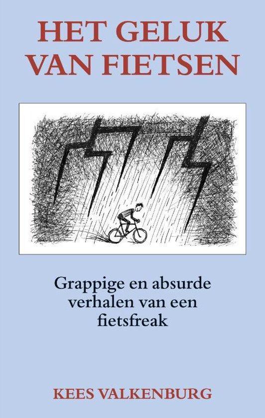 Het geluk van fietsen | Kees Valkenburg 9789038927862 Kees Valkenburg Elmar   Fietsgidsen Reisinformatie algemeen