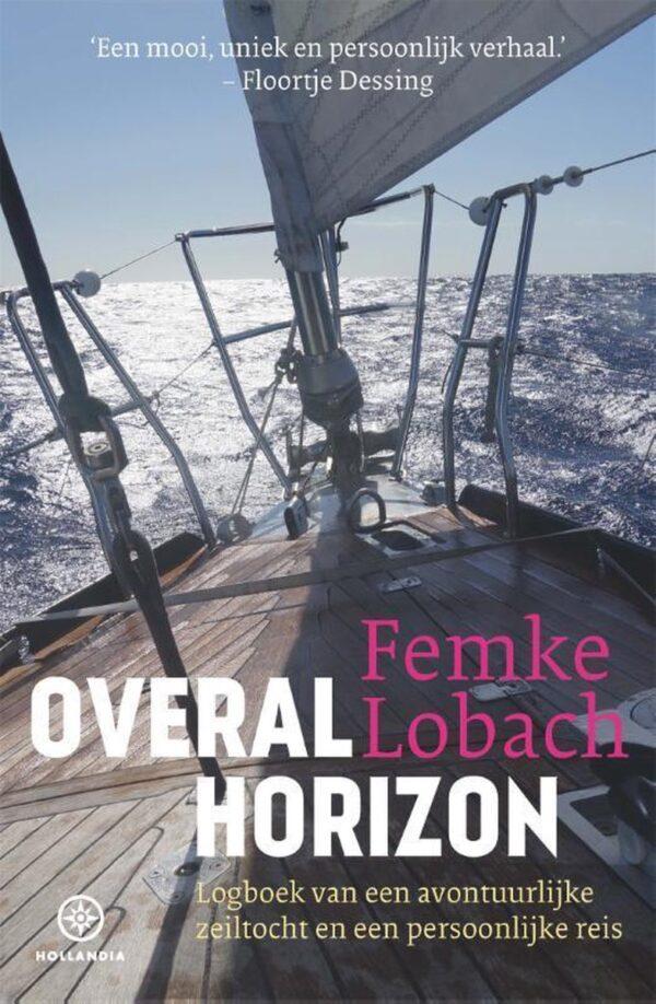 Overal horizon | Femke Lobach 9789064107238 Demke Lobach Hollandia   Reisverhalen Zeeën en oceanen