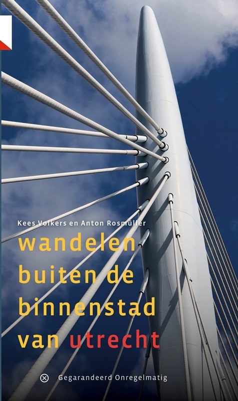 Wandelen Buiten de Binnenstad van Utrecht | wandelgids 9789078641117 Kees Volkers en Anton Rosmüller Gegarandeerd Onregelmatig   Wandelgidsen Utrecht