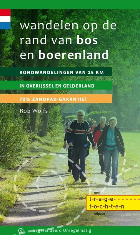 Wandelen op de rand van bos en boerenland | wandelgids 9789078641254 Rob Wolfs Gegarandeerd Onregelmatig   Wandelgidsen Oost Nederland