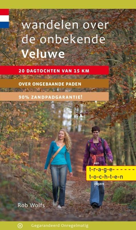 Wandelen over de Onbekende Veluwe | wandelgids 9789078641285 Rob Wolfs Gegarandeerd Onregelmatig   Wandelgidsen Arnhem en de Veluwe