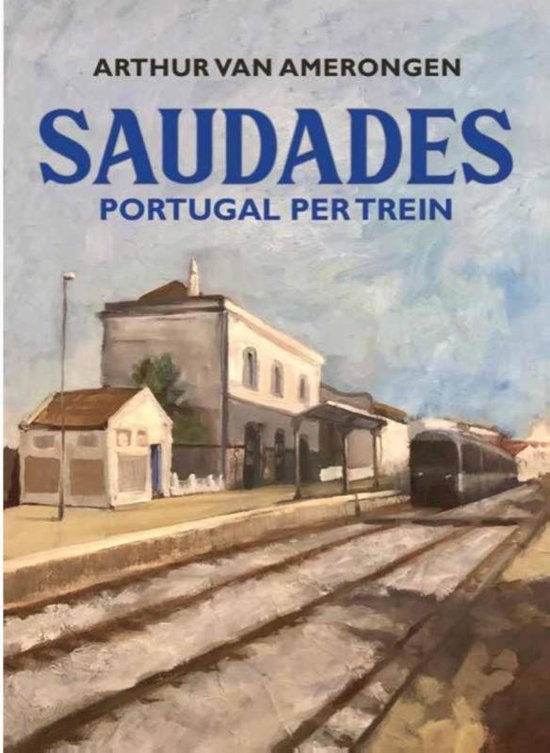 Saudades   reisverhaal Arthur van Amerongen 9789083077888 Arthur van Amerongen NBC - Oevers   Reisverhalen Portugal