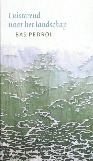 Luisterend naar het landschap | Bas Pedroli 9789083078601 Bas Pedroli Nachtwind   Natuurgidsen Europa