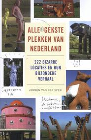 Alle(r) gekste plekken van Nederland 9789088031113 Jeroen van der Spek Schuyt   Cadeau-artikelen, Reisgidsen Nederland