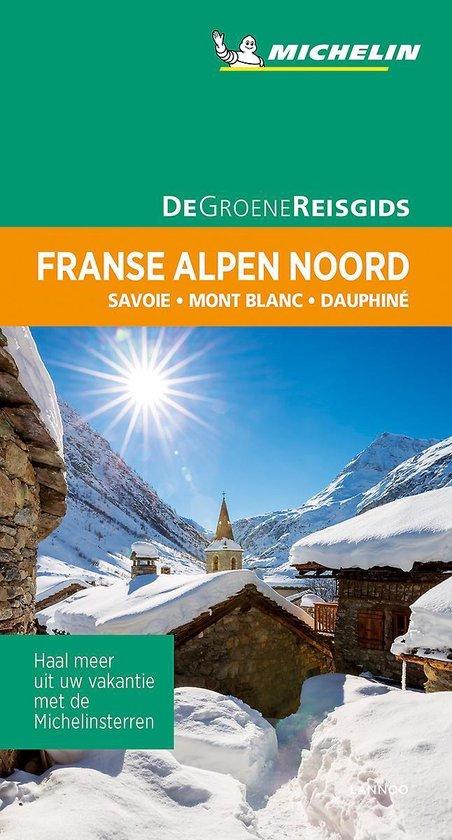 Franse Alpen Noord | Michelin reisgids 9789401465113  Michelin Michelin Groene gidsen  Reisgidsen Franse Alpen: noord