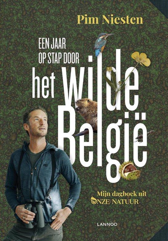 Een jaar op stap door het wilde België | Pim Niesten 9789401468749 Pim Niesten Lannoo   Natuurgidsen België & Luxemburg