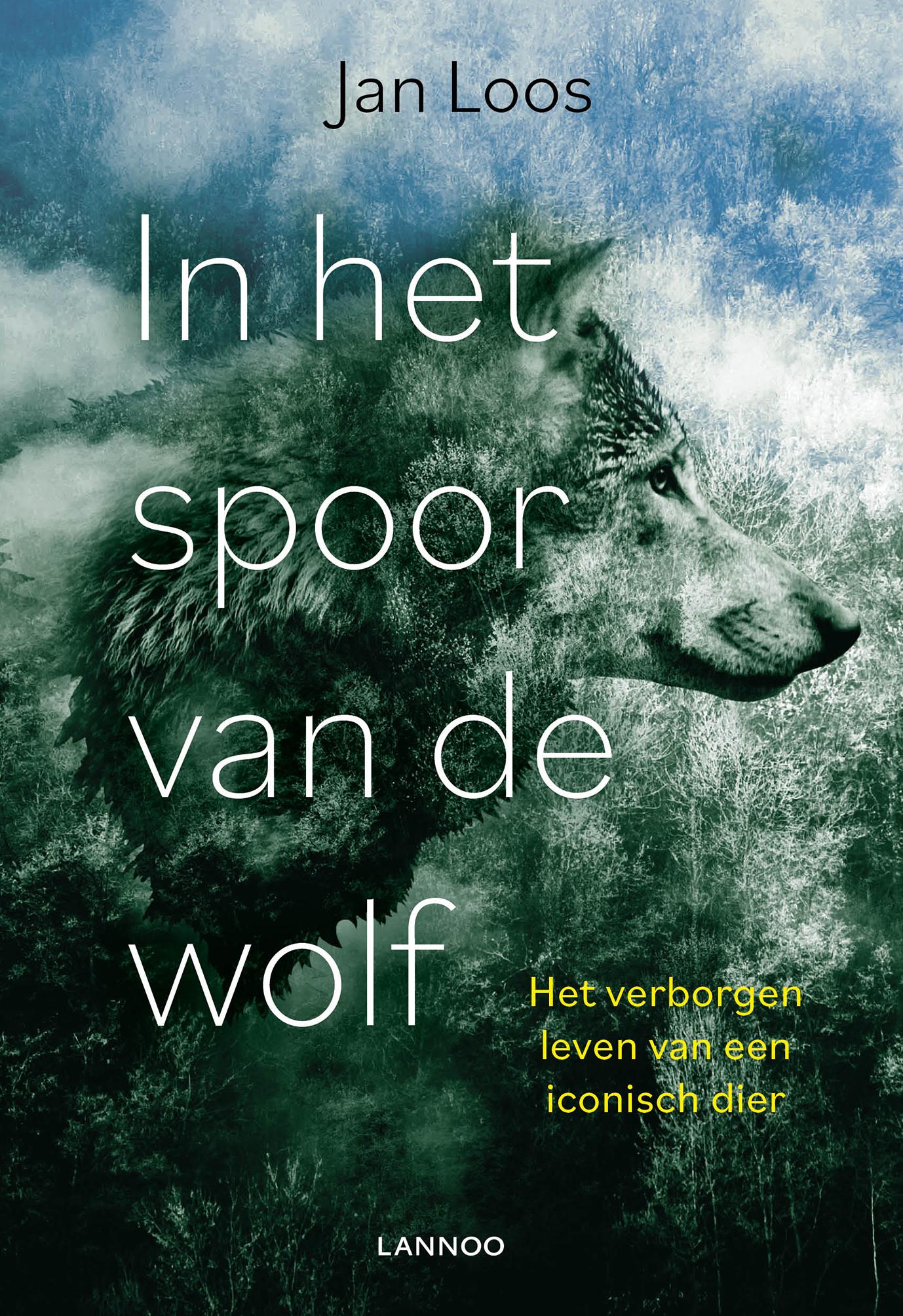 In het spoor van de wolf | Jan Loos 9789401472630 Jan Loos Lannoo   Natuurgidsen Benelux