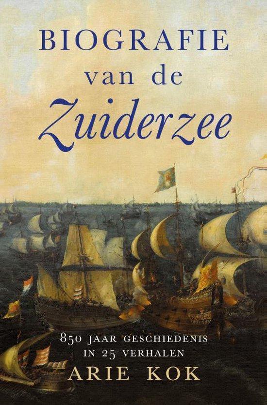 Biografie van de Zuiderzee 9789401916943 Arie Kok Omniboek   Historische reisgidsen, Landeninformatie Nederland