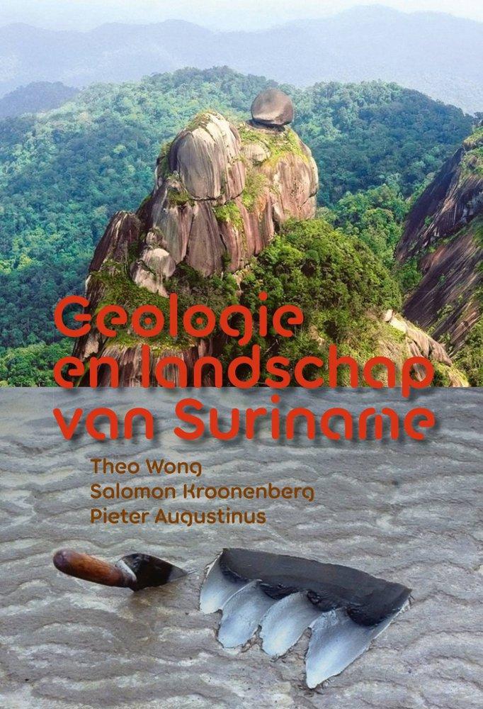 Geologie en landschap van Suriname 9789460224591 Theo Wong, Salomon Kroonenberg, Pieter Augustinus LM Publishers   Natuurgidsen Suriname, Frans en Brits Guyana