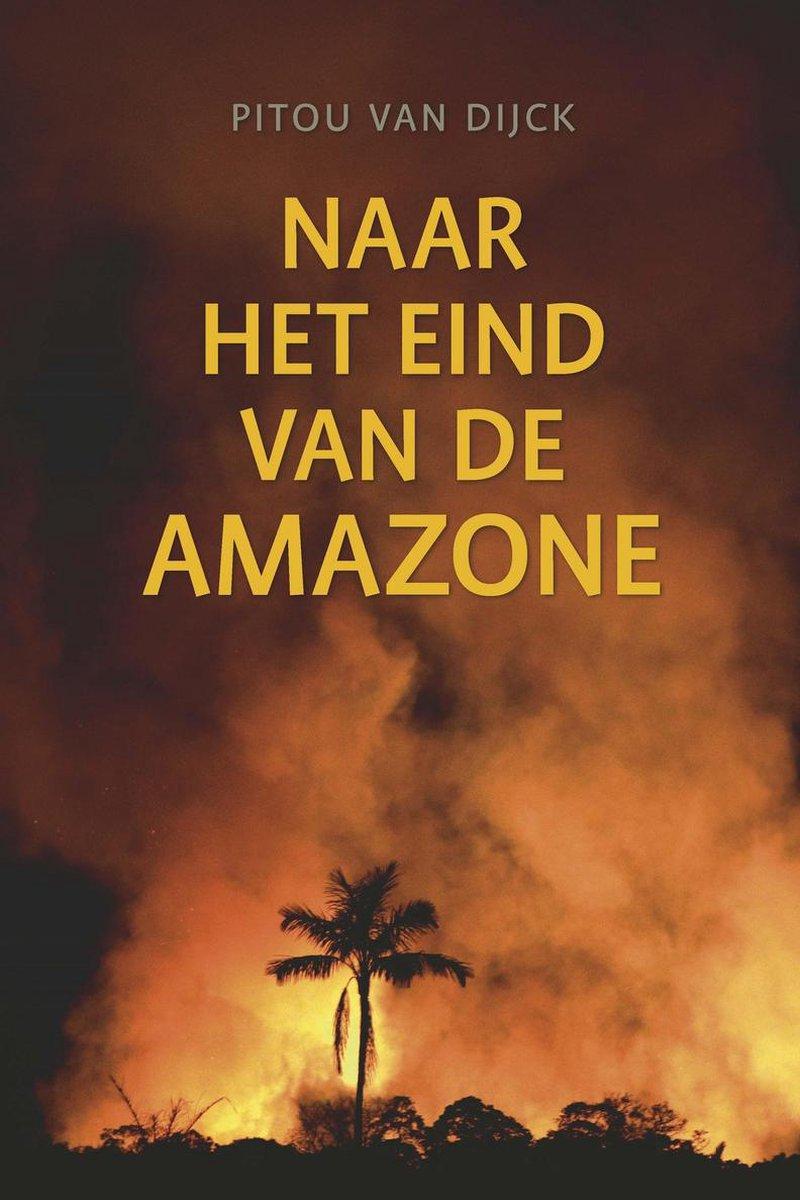 Naar het eind van de Amazone | Pitou van Dijck 9789460225314 Pitou van Dijck LM Publishers   Natuurgidsen, Reisverhalen Zuid-Amerika (en Antarctica)