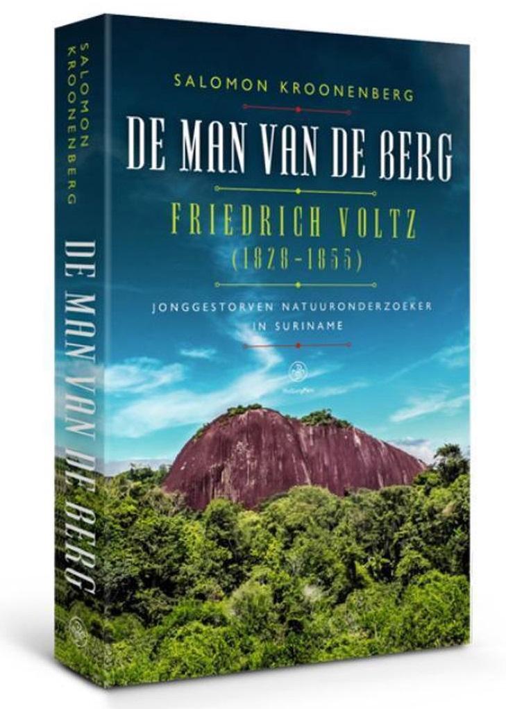 De man van de berg | Salomon Kroonenberg 9789462495029 Salomon Kroonenberg Walburg Pers   Historische reisgidsen, Natuurgidsen, Reisverhalen Suriname, Frans en Brits Guyana