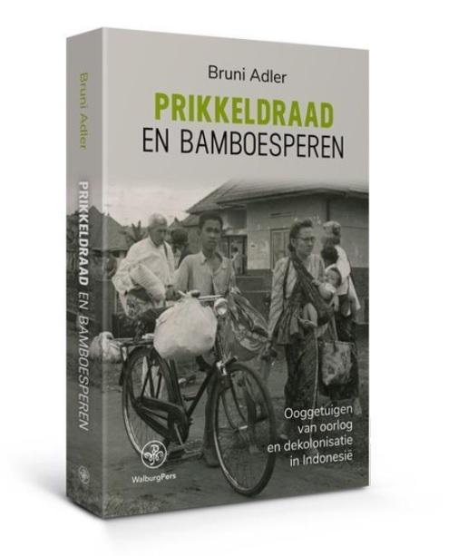Prikkeldraad en bamboesperen 9789462495500 Bruni Adler Walburg Pers   Historische reisgidsen, Landeninformatie Indonesië