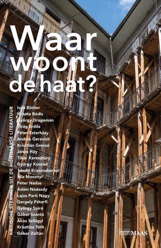 Waar woont de haat? | Mari Alföldy 9789491921810 Mari Alföldy (red.) Uitgeverij Jurgen Maas / Ef & Ef   Reisverhalen Hongarije