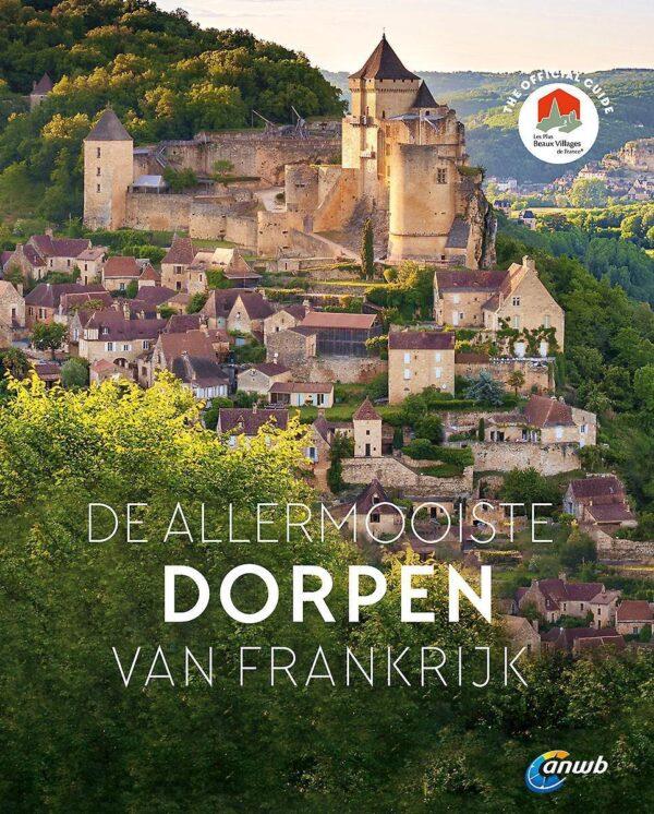 De Allermooiste Dorpen van Frankrijk 9789018045920  ANWB   Fotoboeken Frankrijk