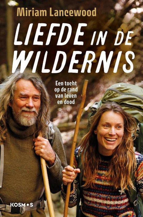 Liefde in de wildernis | Miriam Lancewood 9789021578385 Miriam Lancewood Kosmos   Reisverhalen Wereld als geheel