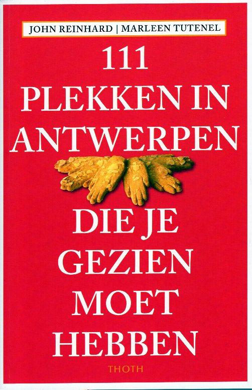 111 Plekken in Antwerpen die je gezien moet hebben 9789068688061  Thoth   Reisgidsen Antwerpen