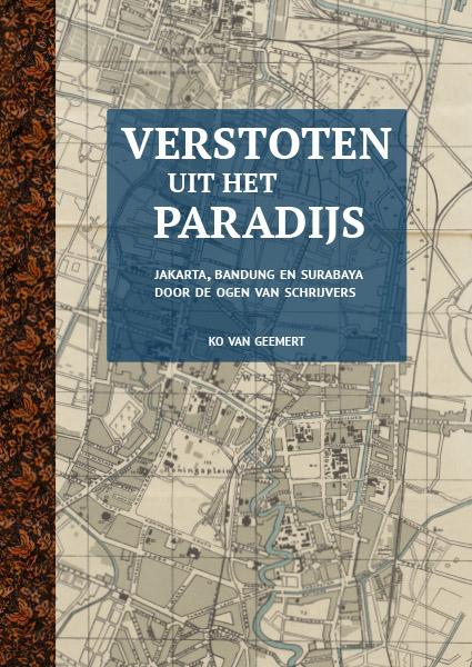Verstoten uit het paradijs 9789462263864 Ko van Geemert; voorwoord John Jansen van Galen Lecturis   Historische reisgidsen, Landeninformatie, Reisgidsen Indonesië
