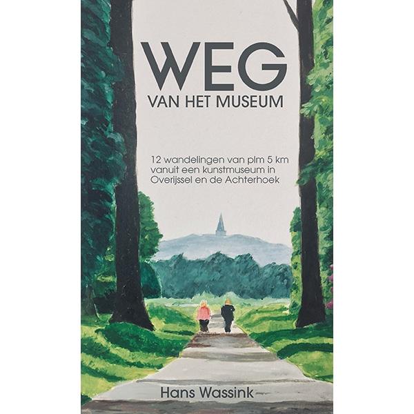 Weg van het museum | wandelgids 9789491899416 Hans Wassink Anoda   Reisgidsen, Wandelgidsen Oost Nederland