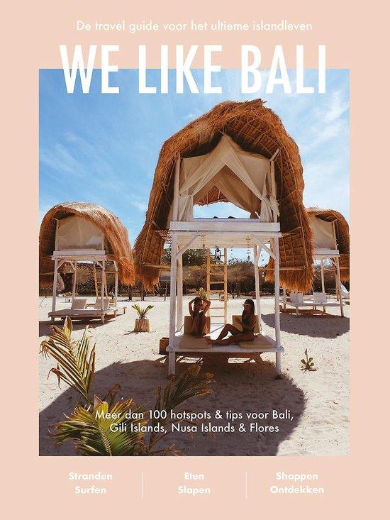 We Like Bali | De reisgids voor het ultieme eilandleven 9789000368662 Rosmolen, Priscilla / Andes-Riupassa, Evelien Spectrum   Reisgidsen Indonesië