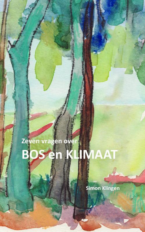 Zeven vragen over bos en klimaat 9789082598520 Simon Klingen Klingen   Natuurgidsen, Plantenboeken Reisinformatie algemeen