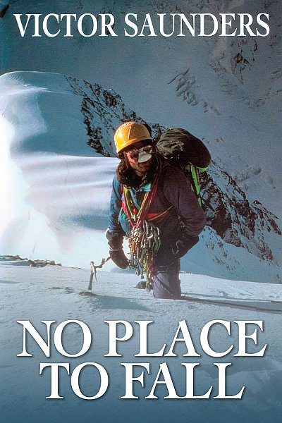 No Place to Fall  - Victor Saunders 9781911342205 Victor Saunders Vertebrate Publishing   Klimmen-bergsport Nepal