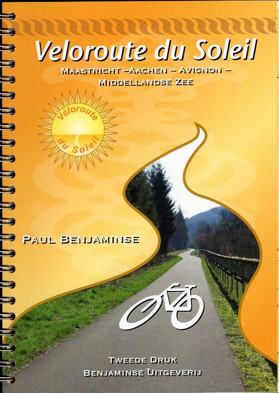 Veloroute du Soleil | Maastricht - Avignon (Benjaminse fietsgids) 9789077899311  Benjaminse Uitgeverij Onbegrensd Fietsen  Fietsgidsen, Meerdaagse fietsvakanties Frankrijk