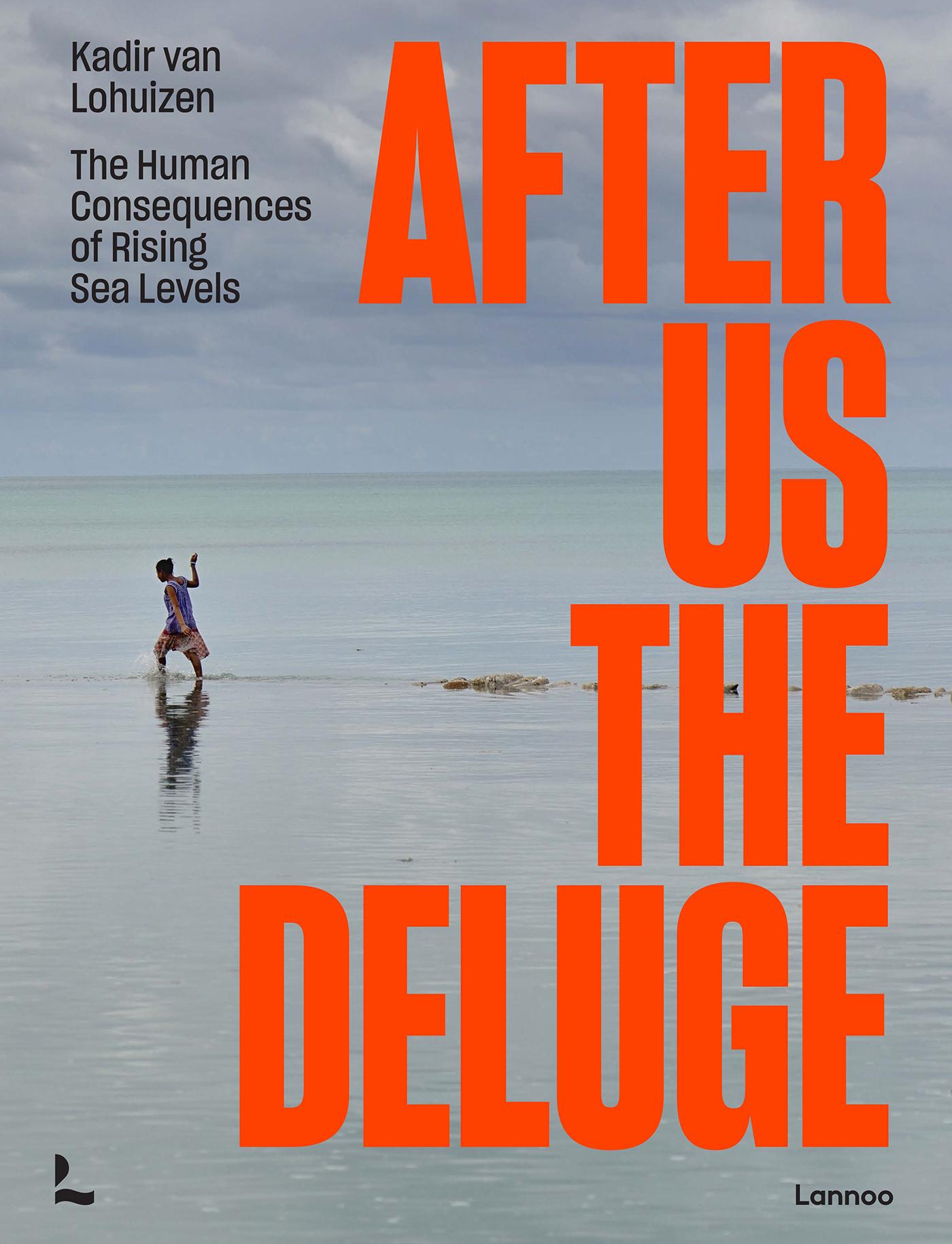 After Us The Deluge | Kadir van Lohuizen 9789401473590 Kadir van Lohuizen Terra   Landeninformatie Wereld als geheel
