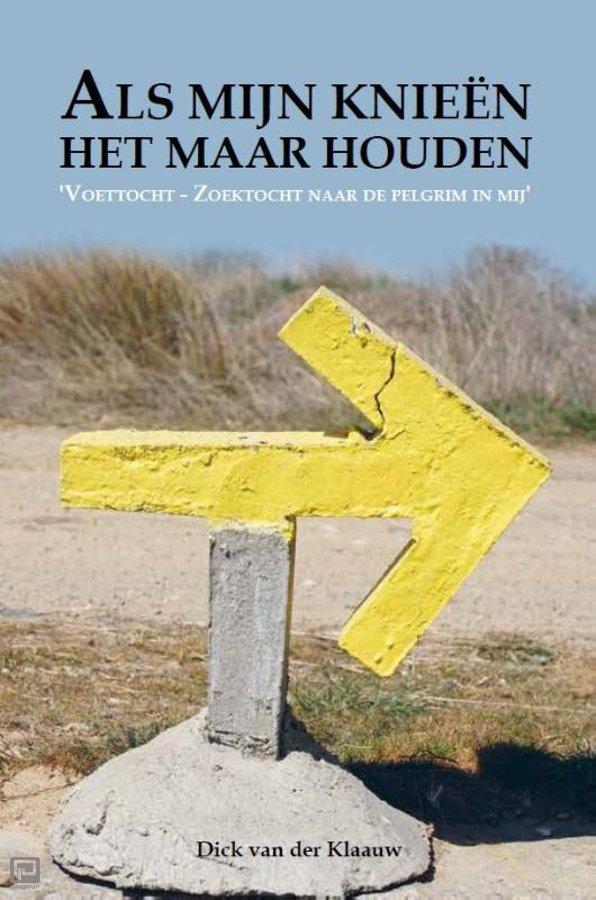 Als mijn knieën het maar houden | Dick van der Klauw 9789493230149 Dick van der Klauw Gopher Publishers   Santiago de Compostela, Wandelreisverhalen Europa