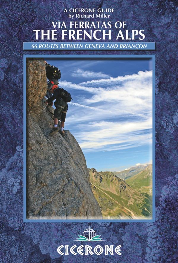 Via Ferratas of the French Alps | klimgids 9781852846480 Richard Miller Cicerone Press   Klimmen-bergsport Franse Alpen: noord, Franse Alpen: zuid