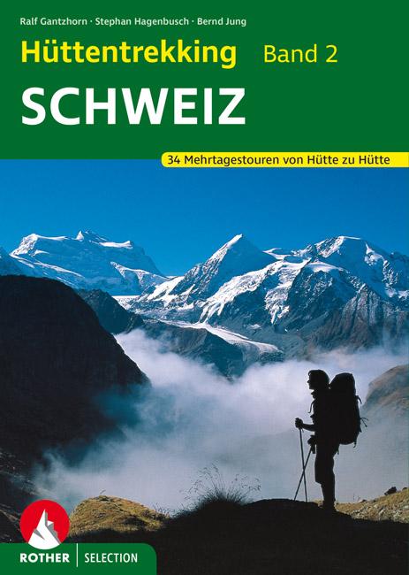 Hüttentrekking Band 2: Schweiz | Rother Selection 9783763330393 R Gantzhorn; S Hagenbusch Bergverlag Rother Rother Selection  Meerdaagse wandelroutes, Wandelgidsen Zwitserland