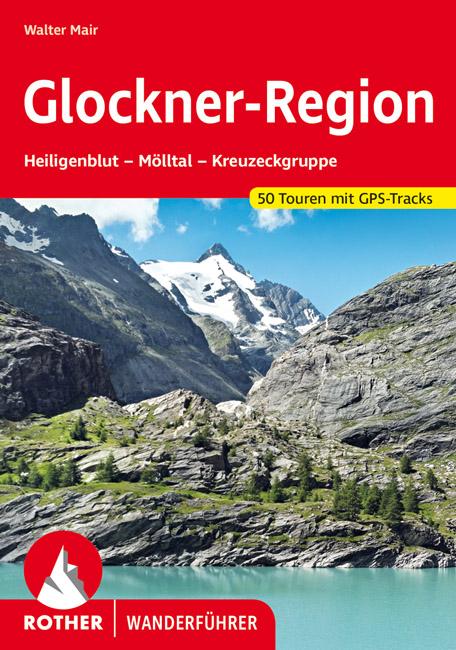 Rother wandelgids Glockner-Region | Rother Wanderführer 9783763343171  Bergverlag Rother RWG  Wandelgidsen Salzburg, Karinthië, Tauern, Stiermarken