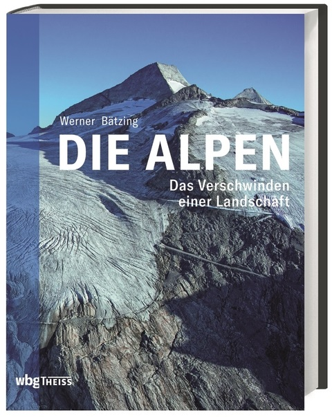 Die Alpen | Werner Bätzing 9783806237795 Werner Bätzing WBG Theiss   Historische reisgidsen, Landeninformatie Zwitserland en Oostenrijk (en Alpen als geheel)