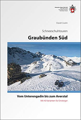 Graubünden Süd Schneeschuhtouren-Führer | sneeuwschoen-wandelgids 9783859023260  Schweizerische Alpen Club (SAC) SAC Clubführer  Wintersport Graubünden, Tessin