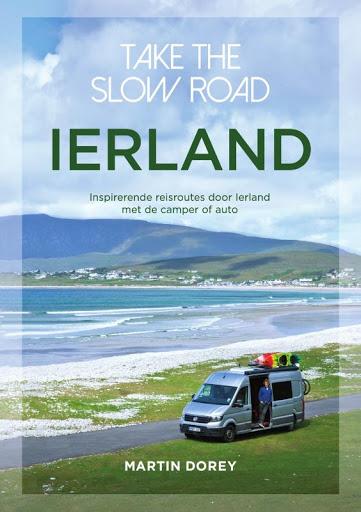 Take the slow road Ierland | reisgids 9789000376285 Martin Dorey Unieboek   Op reis met je camper, Reisgidsen Ierland