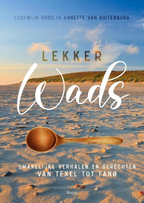 Lekker Wads 9789024434169 Lodewijk Dros en Antoinette van Ruitenburg Boom   Culinaire reisgidsen Noordwest-Duitsland, Waddeneilanden en Waddenzee