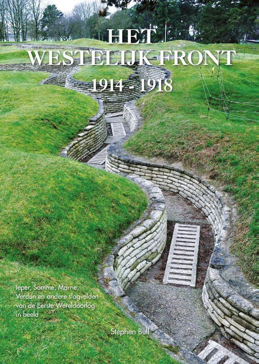 Het Westelijk Front 1914-1918 9789059474765 Stephen Bull Atrium   Fotoboeken, Historische reisgidsen Frankrijk, Vlaanderen