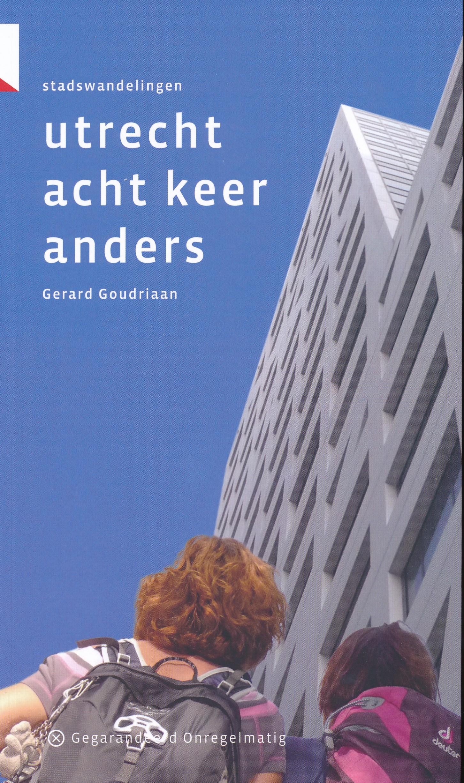 Utrecht acht keer anders | stadswandelingen 9789078641735 Gerard Goudriaan Gegarandeerd Onregelmatig   Wandelgidsen Utrecht