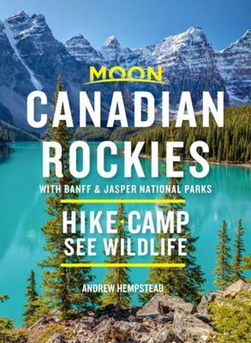 Moon Canadian Rockies: With Banff & Jasper National Parks 9781640498815  Moon   Campinggidsen, Wandelgidsen West-Canada, Rockies