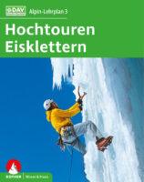 Alpin-Lehrplan 3: Hochtouren - Eisklettern 9783763360901  Bergverlag Rother Alpin-Lehrplan  Klimmen-bergsport Reisinformatie algemeen