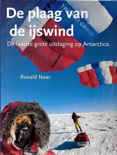 De plaag van de ijswind | Ronald Naar 9789024606054 Ronald Naar Bosch & Keuning   Reisverhalen Antarctica