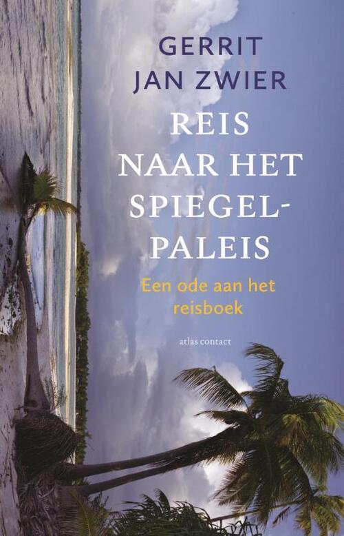 Reis naar het Spiegelpaleis | Gerrit Jan Zwier 9789045043777 Gerrit Jan Zwier Atlas-Contact   Reisverhalen Reisinformatie algemeen