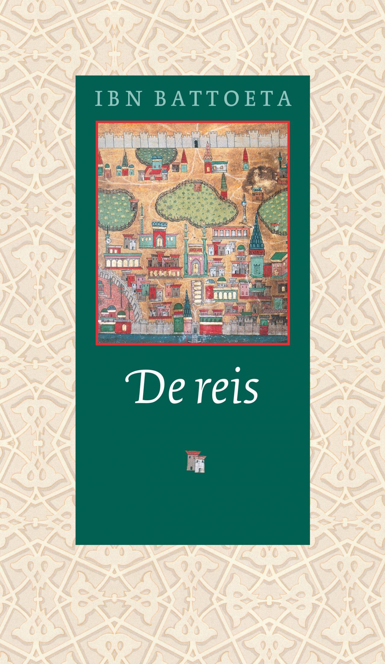 De Reis | Ibn Battoeta 9789054601845 Ibn Battoeta Bulaaq   Historische reisgidsen, Landeninformatie, Reisverhalen Wereld als geheel