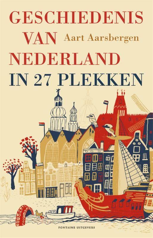 Geschiedenis van Nederland in 27 Plekken 9789059563407 Aart Aarsbergen Fontaine   Historische reisgidsen, Reisgidsen Nederland