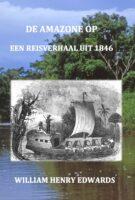 De Amazone op | historisch reisverhaal William Henry Edwards 9789083115009  APMBoek   Historische reisgidsen, Reisverhalen Brazilië