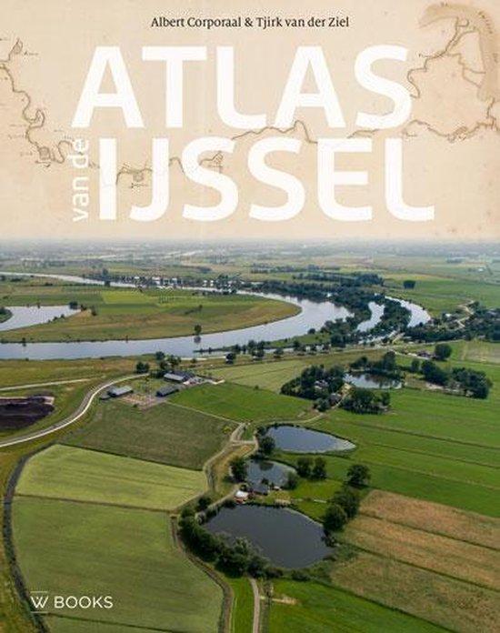 Atlas van de IJssel 9789462583894 Albert Corporaal en Tjirk van der Ziel WBooks   Fotoboeken Gelderse IJssel en Achterhoek
