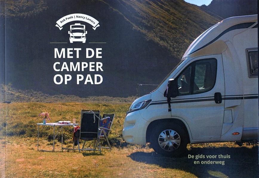 Met de camper op pad 9789464311297 Rob Poels, Nancy Lamers Boekscout   Campinggidsen, Op reis met je camper Reisinformatie algemeen