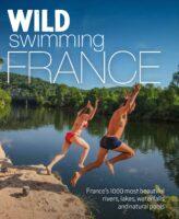 Wild Swimming France | reisgids 9781910636244  Wild Things Publishing   Reisgidsen Frankrijk