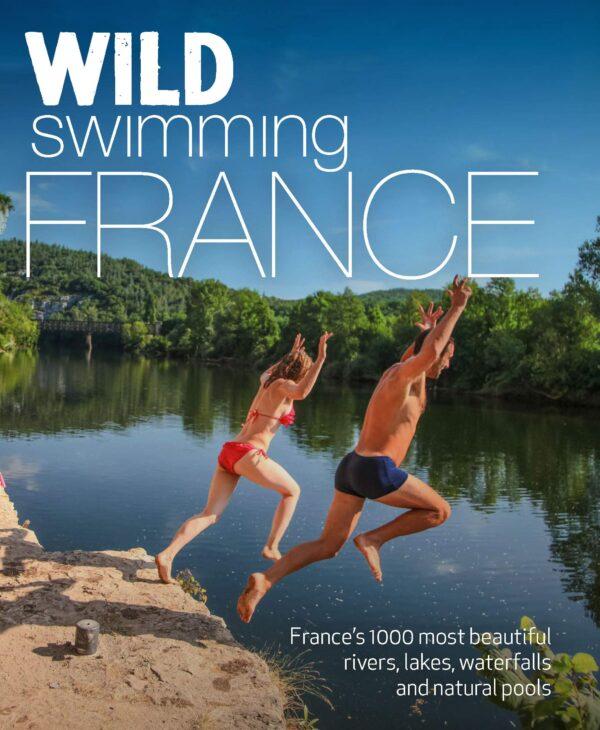 Wild Swimming France | reisgids 9781910636244  Wild Things Publishing Ltd   Reisgidsen Frankrijk