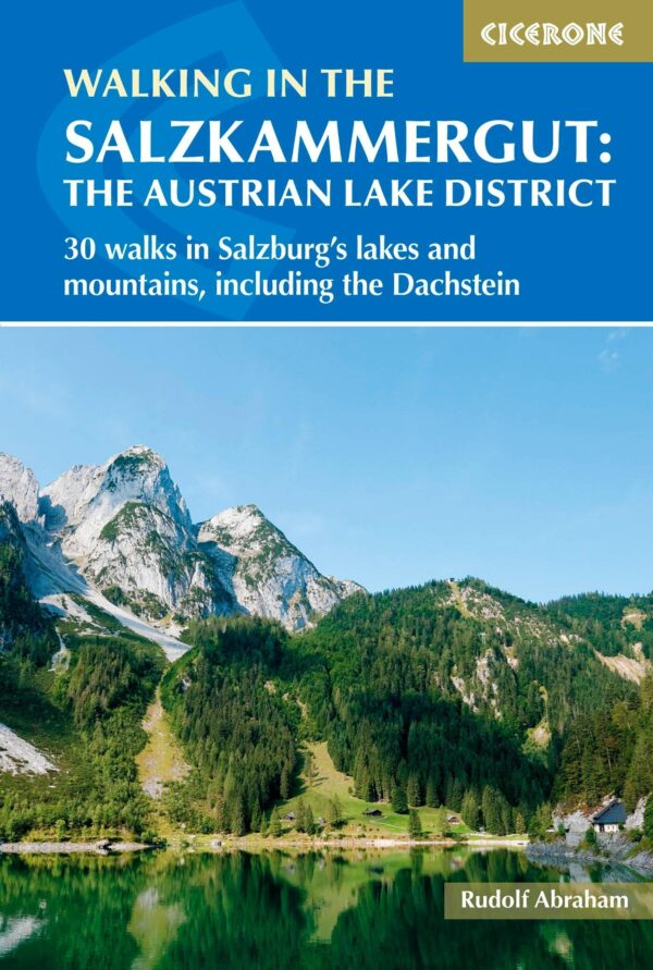 Walking in the Salzkammergut: the Austrian Lake District 9781852849962 Rudolf Abraham Cicerone Press   Wandelgidsen Salzburg, Karinthië, Tauern, Stiermarken