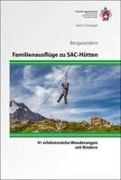Familienausflüge zu SAC-Hütten | wandelgids 9783859024380  Schweizerische Alpen Club (SAC) SAC Clubführer  Reizen met kinderen, Wandelgidsen Zwitserland